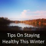 Tips On Staying Healthy This Winter