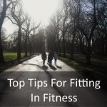 Top Tips For Fitting In Fitness