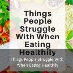 Things People Struggle With When Eating Healthily