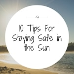10 Tips For Staying Safe in the Sun