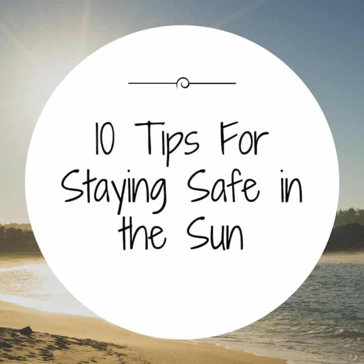 10 Tips For Staying Safe in the Sun title
