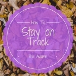 How To Stay on Track this Autumn