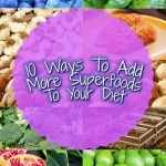 "10 pucture collage of superfoods with text overlay saying ""10 Ways To Add More Superfoods To Your Diet"""