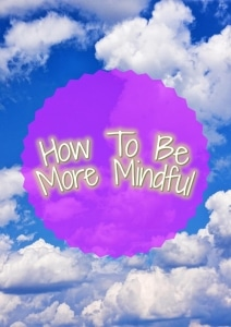 How To Be More Mindful title picture